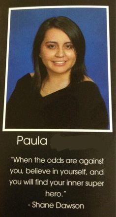 Paula quoted shane dawson for her senior quote. I think she deserves a around of applause. *starts clapping*