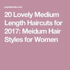 20 Lovely Medium Length Haircuts for 2017: Meidum Hair Styles for Women