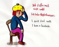 Ich habe Kopfschmerzen/I have a headache.