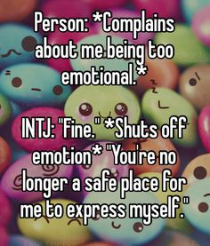 Aaaaaaahh so true! If we are finally expressing our emotions to you, you better handle with care!