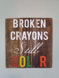 Broken crayons still color rustic sign art room inspiration children motivation hand painted sign