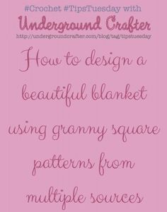 #HowTo design a beautiful blanket using granny square patterns from multiple sources on #Crochet #TipsTuesday with Underground Crafter