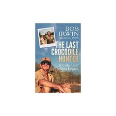 Last Crocodile Hunter : A Father and Son Legacy (Paperback) (Bob Irwin)