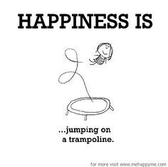 Happiness is jumping on a trampoline.