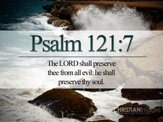 """✝✡Psalms 121:7 KJV✡✝ #Shalom Everyone ( http://kristiann1.com/2015/04/21/ps1217/ ) """"The LORD shall preserve thee from all evil: He shall preserve thy soul.""""  ✝✡Yeshua-Jesus Christ Loves Ye All✡✝ ✝✡Hallelujah & Shalom!! Kristi Anne✡✝"""