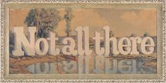 """Wayne White painting """"Not All There"""" 2007"""