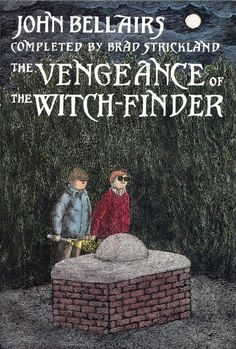 The Vengeance of the Witch-Finder by John Bellairs, completed by Brad Strickland, illustrated by Edward Gorey