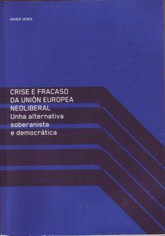 Crise e fracaso da Unión Europea neoliberal : unha alternativa soberanista e democrática / Xavier Vence Movie Posters, Santiago De Compostela, Film Poster, Billboard, Film Posters