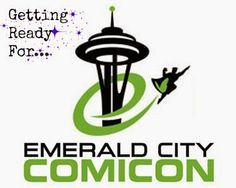 Neither Here Nor There: Getting Ready for Emerald City Comic Con 2015!