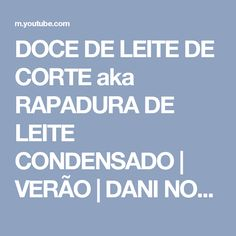 DOCE DE LEITE DE CORTE aka RAPADURA DE LEITE CONDENSADO | VERÃO | DANI NOCE - YouTube