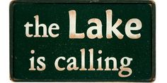 The Lake Is Calling Wood Sign