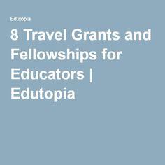 8 Travel Grants and Fellowships for Educators | Edutopia