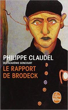 Amazon.fr - Le rapport de Brodeck - Prix Goncourt des lycéens 2007 - Philippe Claudel - Livres Philippe Claudel, Prix Renaudot, Books To Read, My Books, Roman, France 1, Lectures, Goncourt, Reading