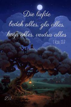 Die liefde bedek alles, glo alles, hoop alles, verdra alles 1 Kor 13:7