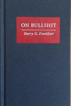 On Bullshit by Harry G. Frankfurt. A little book, well worth the read!