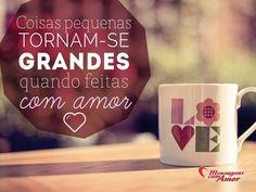 Coisas pequenas tornam-se grandes quando feitas com amor... #pequeno #grande #amor