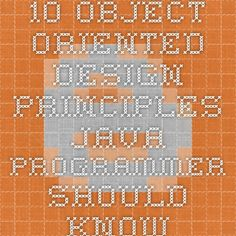 10 Object Oriented Design Principles Java Programmer should know