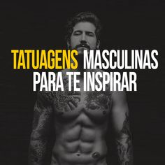 Tatuagens masculinas para te inspirar.