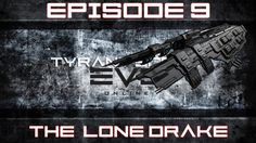 [Eve Online] The Tyrant King - Episode 9: The Lone Drake (PvP)