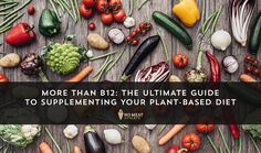 More Than B12: The Ultimate Guide to Supplementing Your Plant-Based Diet via nomeatathlete.com