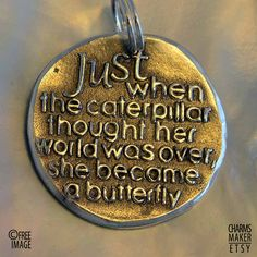 Caterpillar and butterfly  Inspirational Quote on by CharmsMaker, $21.00
