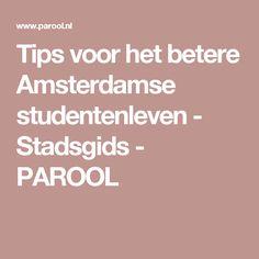 Tips voor het betere Amsterdamse studentenleven - Stadsgids - PAROOL