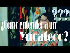 ¿Como entender a un Yucateco?