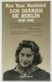 WASSILTCHIKOFF, MARIE. Los diarios de Berlín 1940-1945 (B WAS dia) Entre enero de 1940 y septiembre de 1945, asistimos al relato verídico de un horror cotidiano que no excluye, en una mirada de increíble precisión, la más asombroasa conciencia histórica por parate de la narradora y su conciencia literaria del valor del detalle, restituido con una justeza infalible. El apocalipsis berlinés de los años cruentos del Tercer Reich