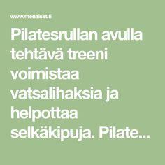 Pilatesrullan avulla tehtävä treeni voimistaa vatsalihaksia ja helpottaa selkäkipuja. Pilatesrullaliikkeet neuvoo Anu Raita Pilates Ateljésta Helsingistä. Tee treeni ainakin kaksi kertaa viikossa. 1. Yläselän lämmittely Asetu makuulle rullan päälle niin, että myös pää on rullan päällä. Kurota ulo... Kuroko, Pilates, Math Equations, Pop Pilates