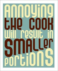 """""""Annoying the cook will result in smaller portions."""" You have to laugh at this!"""