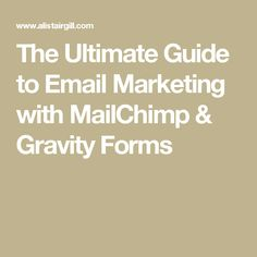 The Ultimate Guide to Email Marketing with MailChimp & Gravity Forms