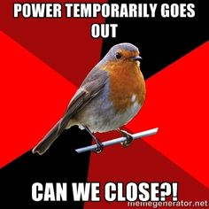 Retail Robin - power temporarily goes out can we close?!