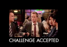 Challenge accepted  HIMYM