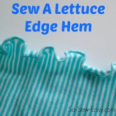 Easy instructions on how to sew a lettuce edge hem on stretch fabric. Great for adding a pretty finish to girls clothes, and makes a nice skirt hemline too.