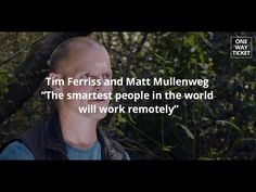 Tim Ferriss and Matt Mullenweg: The smartest people in the world will work remotely. Tim Ferriss, Digital Nomad, Smart People, Remote, Scene, Tech, Learning, World, Studying
