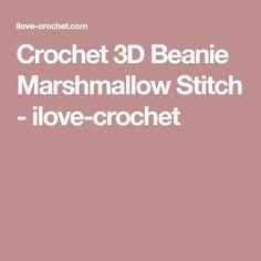 Crochet 3D Beanie Marshmallow Stitch - ilove-crochet