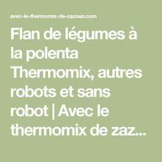 Flan de légumes à la polenta Thermomix, autres robots et sans robot | Avec le thermomix de zazoun