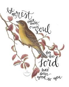 Sweet and gorgeous Soul + Vintage Scripture Art! Be at rest once more, O my soul; for the Lord has been good to you. Hand lettering layered with a sweet vintage natural history image of a softly-colored sparrow. Bible Verses Quotes, Bible Scriptures, Rest Scripture, Kindness Scripture, Prayer Verses, Bible Art, Jesus Quotes, Psalm 116, Bibel Journal