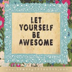 a little bird told me ♥ your daily truth from the Brave Girls Club **Love it!