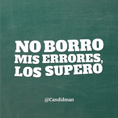 """""""No borro mis #Errores, los supero"""". @candidman #Frases #Motivacion"""