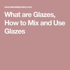 What are Glazes, How to Mix and Use Glazes