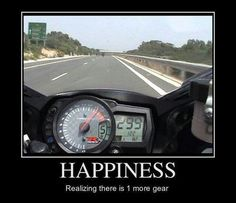 Happiness is realizing you one more gear- moto, biker, motorcycle, sportbike, track, quote