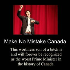 Justin Trudeau... worst PM in the history of Canada!!!