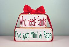 Personalize - Who needs Santa, I've got Grandma, Grandpa, Mimi, Mamah, Nana, Papa, Gramps - Christmas Wood Block Decor Set. $12.50, via Etsy.