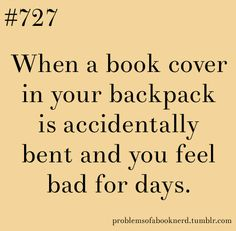 """Or weeks. Or whenever I look at the book. Or forever. Bending book covers is a horror that haunts me."""