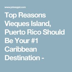 Top Reasons Vieques Island, Puerto Rico Should Be Your #1 Caribbean Destination  -