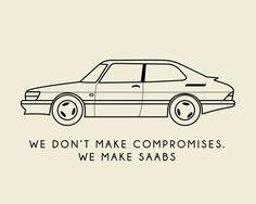 We Don't Make Compromises. We Make SAABS