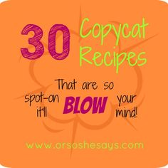30 Copycat Recipes That Are So Spot-on It'll Blow Your Mind! (she: Mariah)