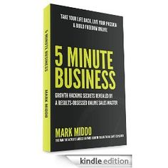 5 Minute Business - Growth Hacking Secrets Revealed by Mark Middo.  ISBN 9781920681395.