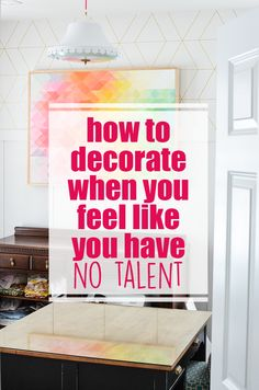 How on earth do you decorate when you have NO talent for it?  Umm... you don't need talent.  Just follow these tips on how to decorate from theboldabode.com.